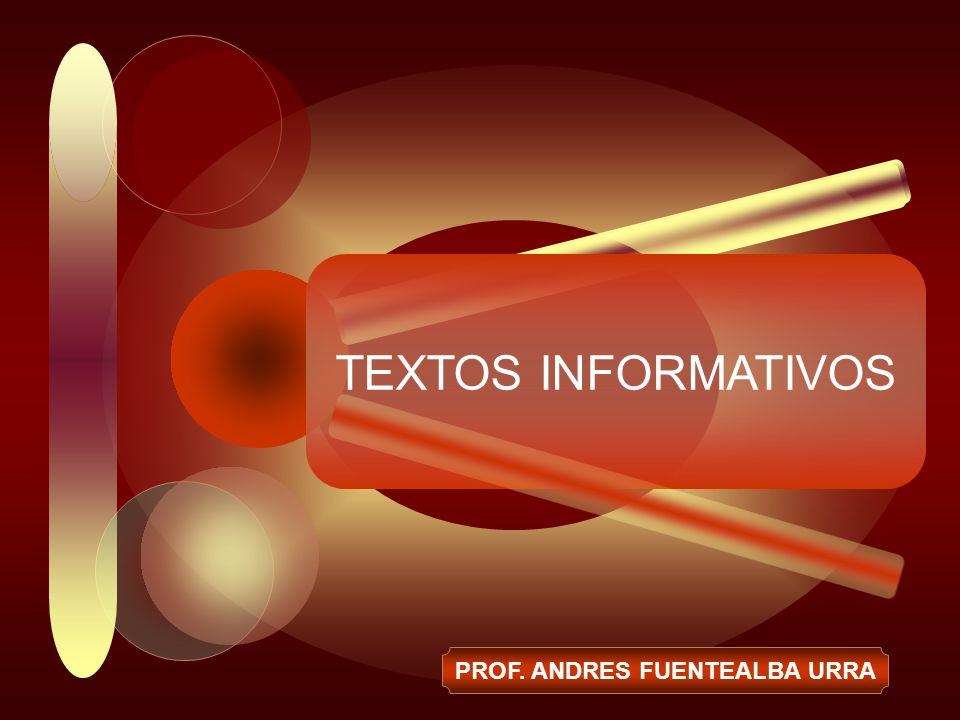 TEXTOS INFORMATIVOS PROF. ANDRES FUENTEALBA URRA
