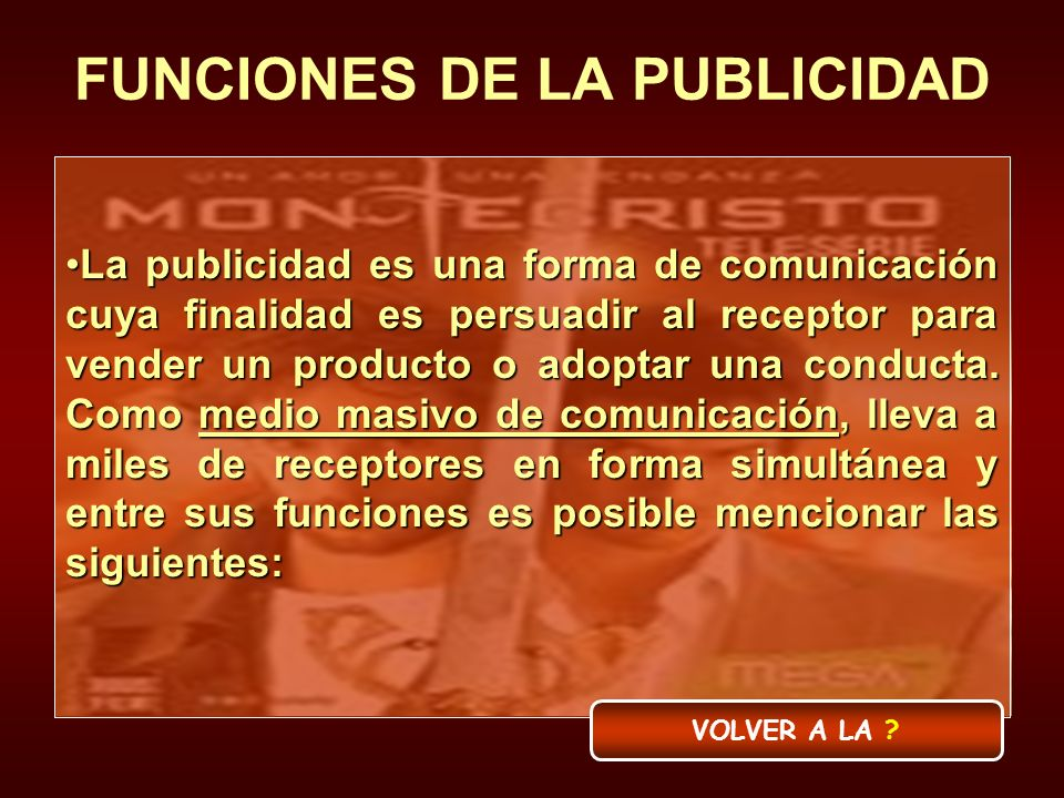 FUNCIONES DE LA PUBLICIDAD La publicidad es una forma de comunicación cuya finalidad es persuadir al receptor para vender un producto o adoptar una co
