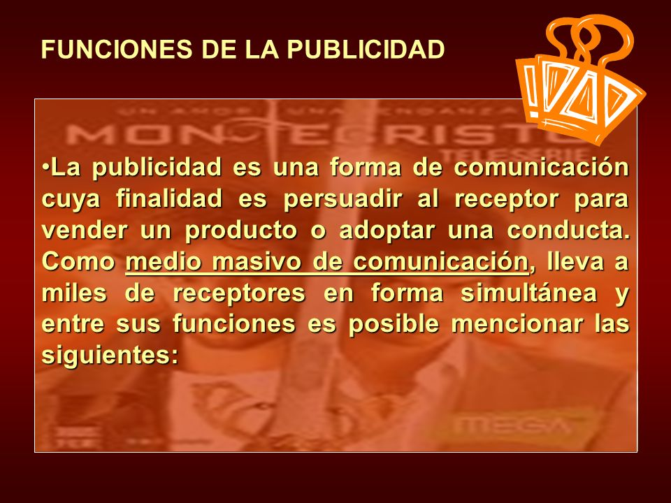 Desproblematizadora Estereotipadora Sustitutiva Financiera Económica Informativa FUNCIONES DE LA PUBLICIDAD Dar a conocer un producto o servicio o las ventajas de actuar de una manera determinada Activa el consumo y agiliza el comercio.