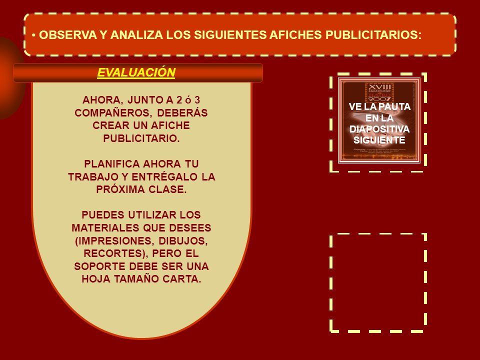 OBSERVA Y ANALIZA LOS SIGUIENTES AFICHES PUBLICITARIOS: AHORA, JUNTO A 2 ó 3 COMPAÑEROS, DEBERÁS CREAR UN AFICHE PUBLICITARIO. PLANIFICA AHORA TU TRAB