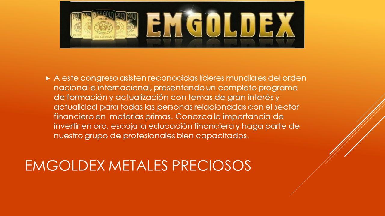 CONGRESO INTERNACIONAL EMGOLDEX 2013 11,12 Y 13 DE OCTUBRE DE 2013 Este año EMGOLDEX organiza el congreso mundial y eligió como sede a Colombia en su primera versión latina y se llevará a cabo los días 11,12,y 13 de octubre de 2013 en Bogotá Colombia.