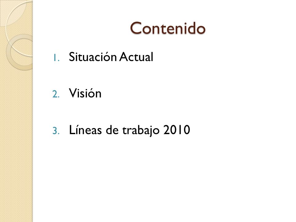Contenido 1. Situación Actual 2. Visión 3. Líneas de trabajo 2010