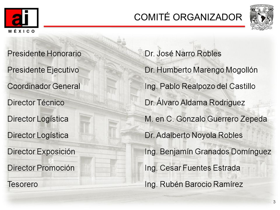 3 COMITÉ ORGANIZADOR Presidente HonorarioDr. José Narro Robles Presidente EjecutivoDr.