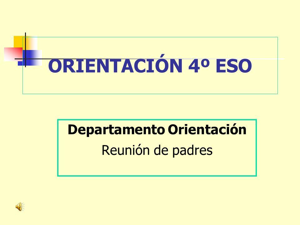 ORIENTACIÓN 4º ESO Departamento Orientación Reunión de padres