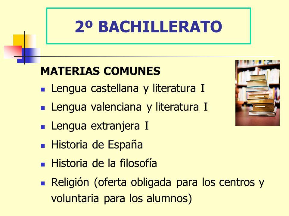 2º BACHILLERATO MATERIAS COMUNES Lengua castellana y literatura I Lengua valenciana y literatura I Lengua extranjera I Historia de España Historia de