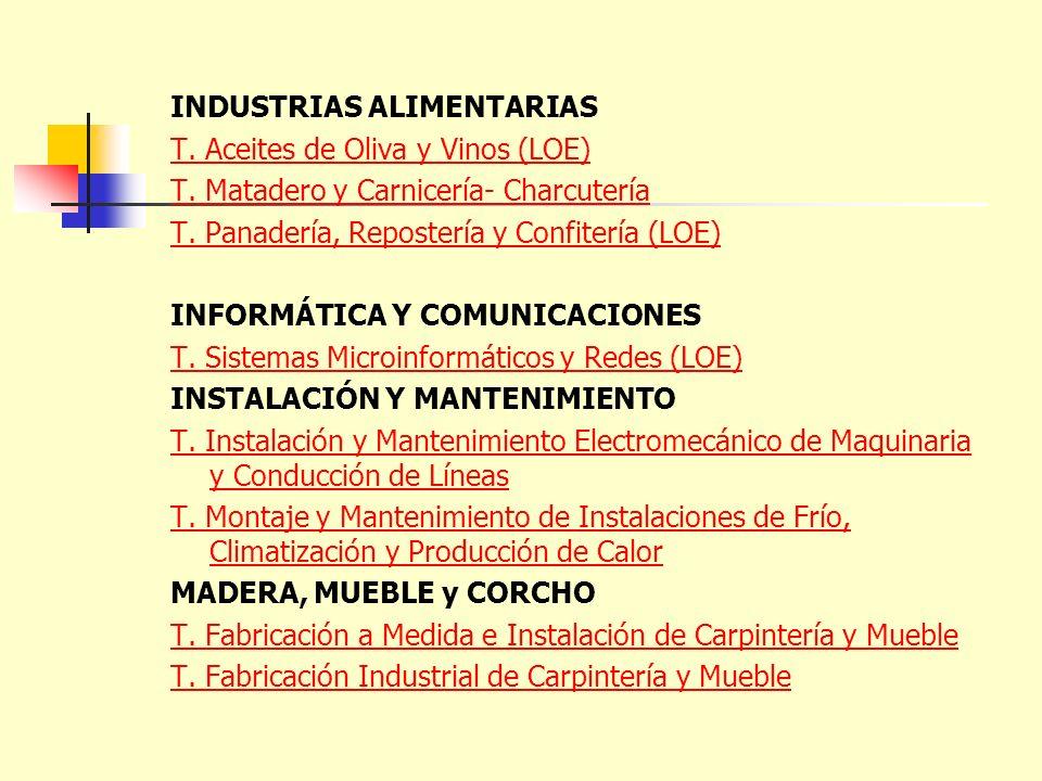 INDUSTRIAS ALIMENTARIAS T. Aceites de Oliva y Vinos (LOE) T. Matadero y Carnicería- Charcutería T. Panadería, Repostería y Confitería (LOE) INFORMÁTIC