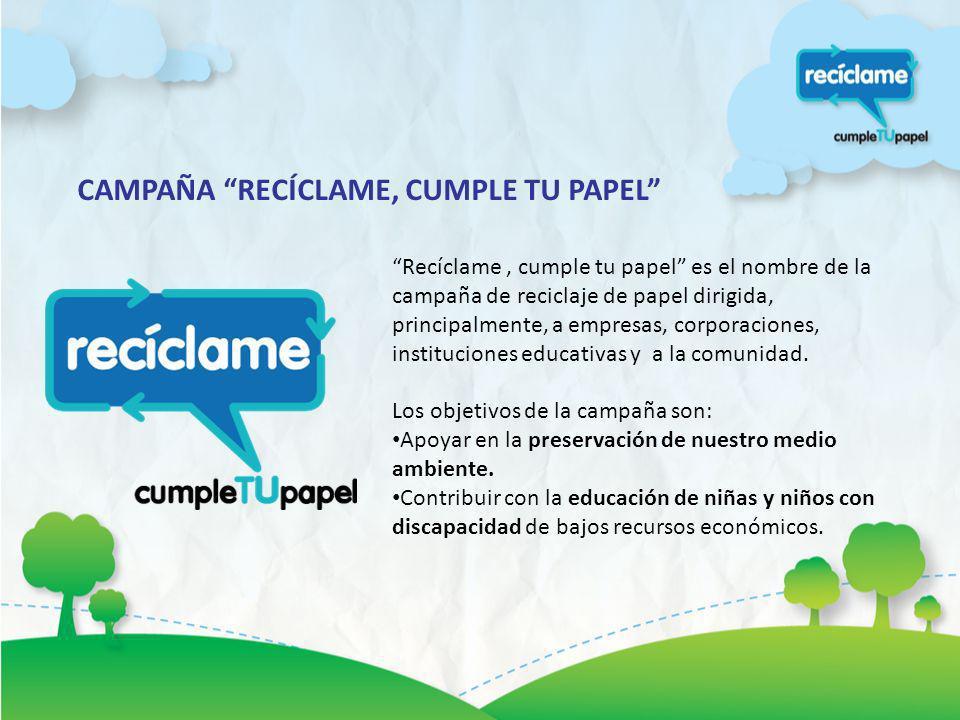 CAMPAÑA RECÍCLAME, CUMPLE TU PAPEL Recíclame, cumple tu papel es el nombre de la campaña de reciclaje de papel dirigida, principalmente, a empresas, c