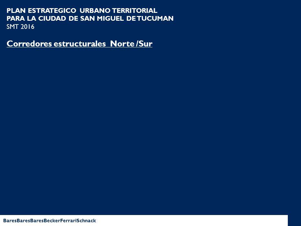 BaresBaresBaresBeckerFerrariSchnack PLAN ESTRATEGICO URBANO TERRITORIAL PARA LA CIUDAD DE SAN MIGUEL DE TUCUMAN SMT 2016 Corredores estructurales Nort