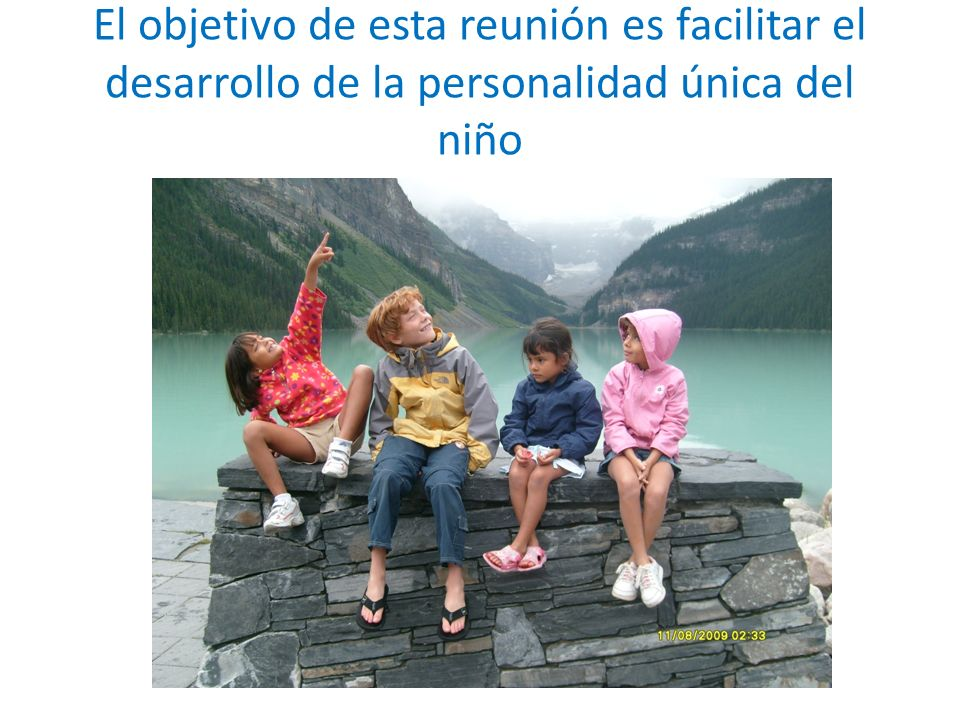 El objetivo de esta reunión es facilitar el desarrollo de la personalidad única del niño