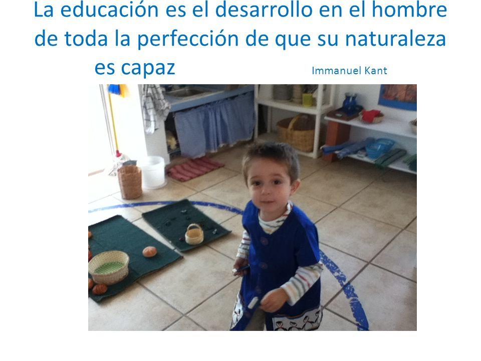 La educación es el desarrollo en el hombre de toda la perfección de que su naturaleza es capaz Immanuel Kant
