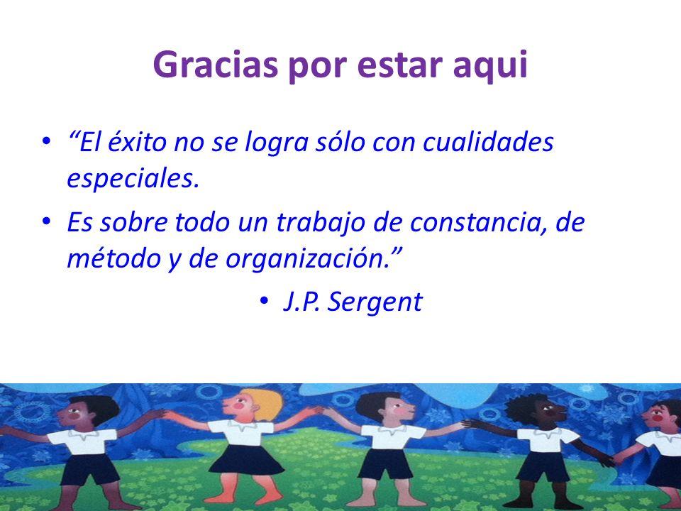 Gracias por estar aqui El éxito no se logra sólo con cualidades especiales.
