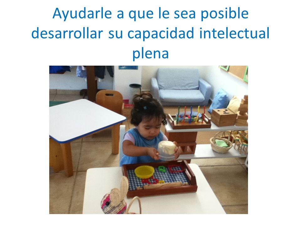 Ayudarle a que le sea posible desarrollar su capacidad intelectual plena
