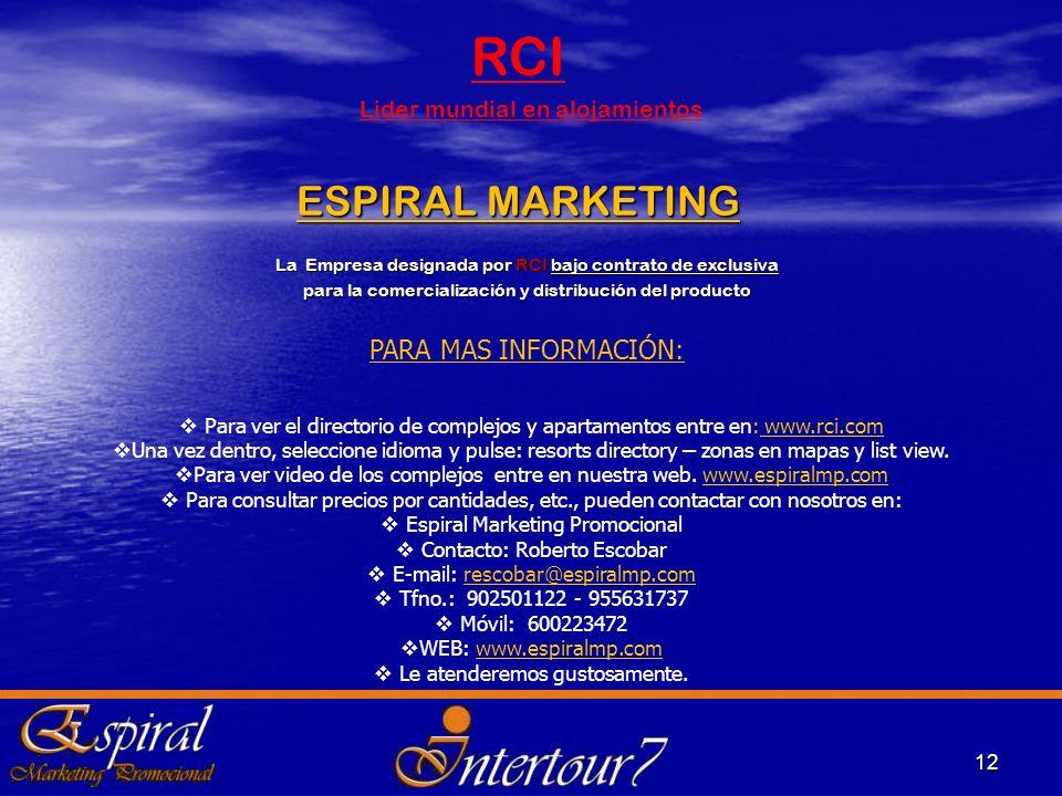 ESPIRAL MARKETING La Empresa designada por RCI bajo contrato de exclusiva para la comercialización y distribución del producto 12 RCI Lider mundial en