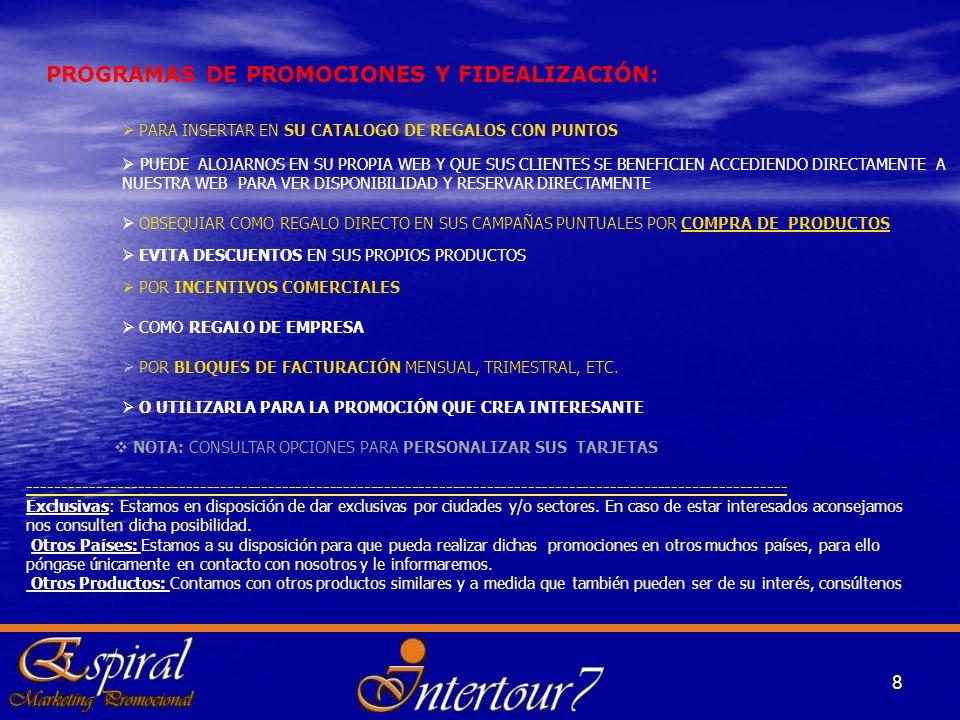 Posibilidad de elección de destinos: 9 DISPONEMOS DE MAS DE 4.000 COMPLEJOS TURÍSTICOS EN MAS DE 100 PAÍSES.