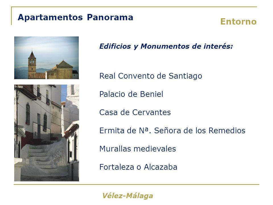 Apartamentos Panorama Entorno Vélez-Málaga Edificios y Monumentos de interés: Real Convento de Santiago Palacio de Beniel Casa de Cervantes Ermita de Nª.