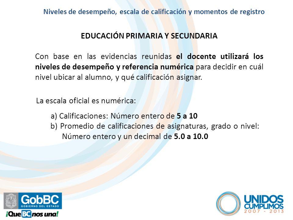 Artículo 8º EDUCACIÓN PRIMARIA Y SECUNDARIA Con base en las evidencias reunidas el docente utilizará los niveles de desempeño y referencia numérica pa