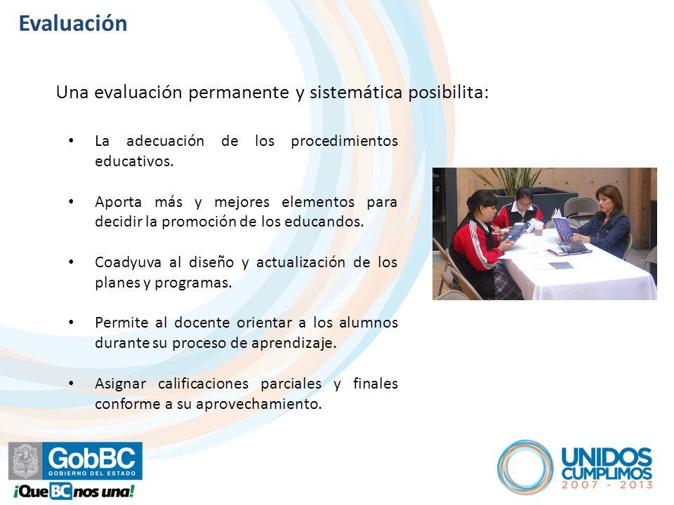 Evaluación La adecuación de los procedimientos educativos. Aporta más y mejores elementos para decidir la promoción de los educandos. Coadyuva al dise