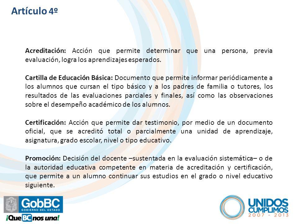 Artículo 4º Acreditación: Acción que permite determinar que una persona, previa evaluación, logra los aprendizajes esperados. Cartilla de Educación Bá