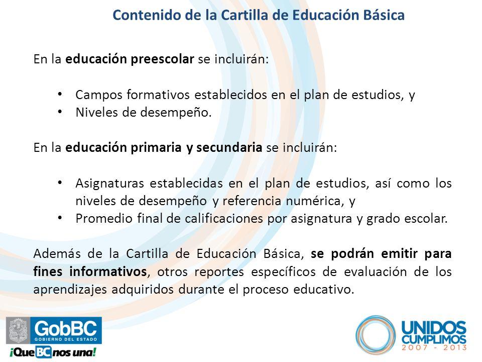 En la educación preescolar se incluirán: Campos formativos establecidos en el plan de estudios, y Niveles de desempeño. En la educación primaria y sec