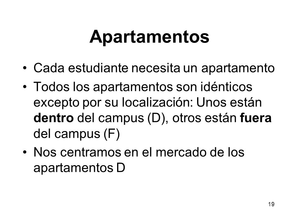 19 Cada estudiante necesita un apartamento Todos los apartamentos son idénticos excepto por su localización: Unos están dentro del campus (D), otros e