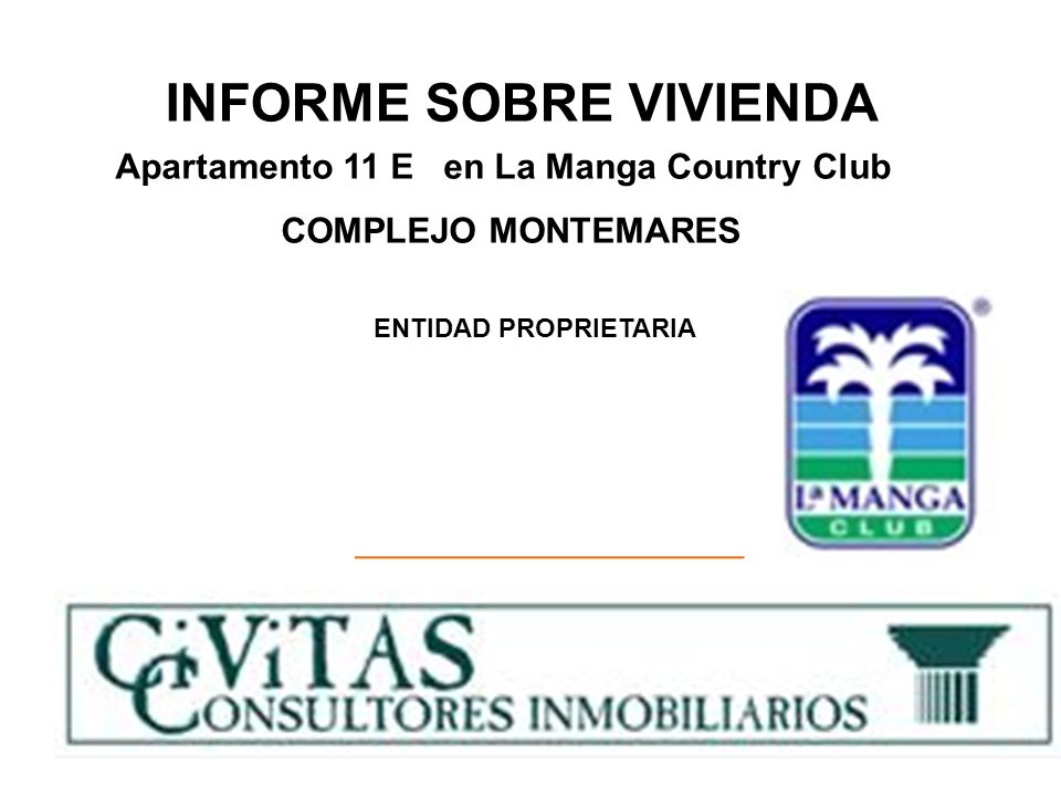 INFORME SOBRE VIVIENDA ENTIDAD PROPRIETARIA Apartamento 11 E en La Manga Country Club COMPLEJO MONTEMARES