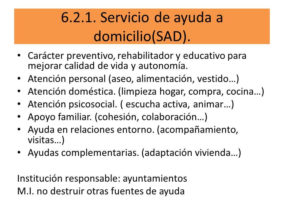 6.2.1. Servicio de ayuda a domicilio(SAD). Carácter preventivo, rehabilitador y educativo para mejorar calidad de vida y autonomía. Atención personal