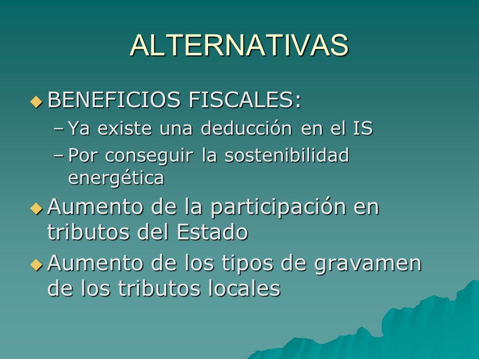 ALTERNATIVAS BENEFICIOS FISCALES: BENEFICIOS FISCALES: –Ya existe una deducción en el IS –Por conseguir la sostenibilidad energética Aumento de la par