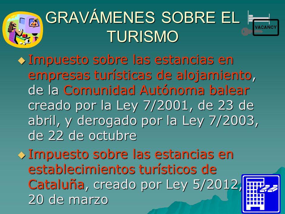 GRAVÁMENES SOBRE EL TURISMO Impuesto sobre las estancias en empresas turísticas de alojamiento, de la Comunidad Autónoma balear creado por la Ley 7/2001, de 23 de abril, y derogado por la Ley 7/2003, de 22 de octubre Impuesto sobre las estancias en empresas turísticas de alojamiento, de la Comunidad Autónoma balear creado por la Ley 7/2001, de 23 de abril, y derogado por la Ley 7/2003, de 22 de octubre Impuesto sobre las estancias en establecimientos turísticos de Cataluña, creado por Ley 5/2012, de 20 de marzo Impuesto sobre las estancias en establecimientos turísticos de Cataluña, creado por Ley 5/2012, de 20 de marzo