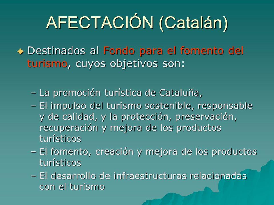 AFECTACIÓN (Catalán) Destinados al Fondo para el fomento del turismo, cuyos objetivos son: Destinados al Fondo para el fomento del turismo, cuyos obje