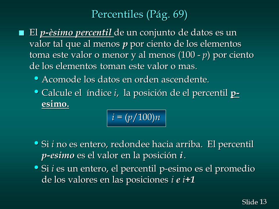 13 Slide n El p-èsimo percentil de un conjunto de datos es un valor tal que al menos p por ciento de los elementos toma este valor o menor y al menos
