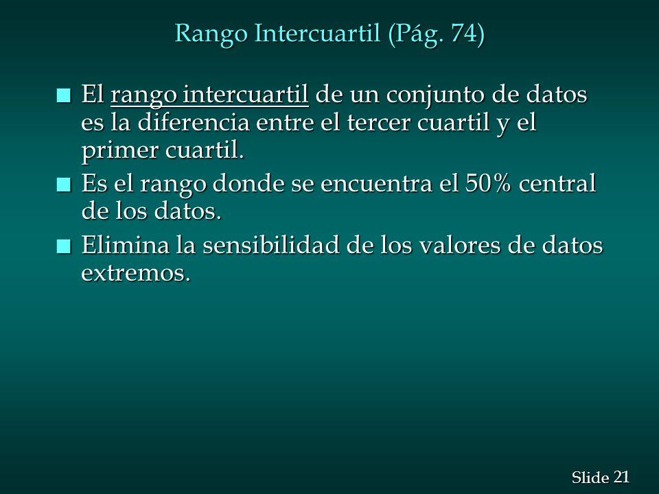 21 Slide Rango Intercuartil (Pág. 74) n El rango intercuartil de un conjunto de datos es la diferencia entre el tercer cuartil y el primer cuartil. n