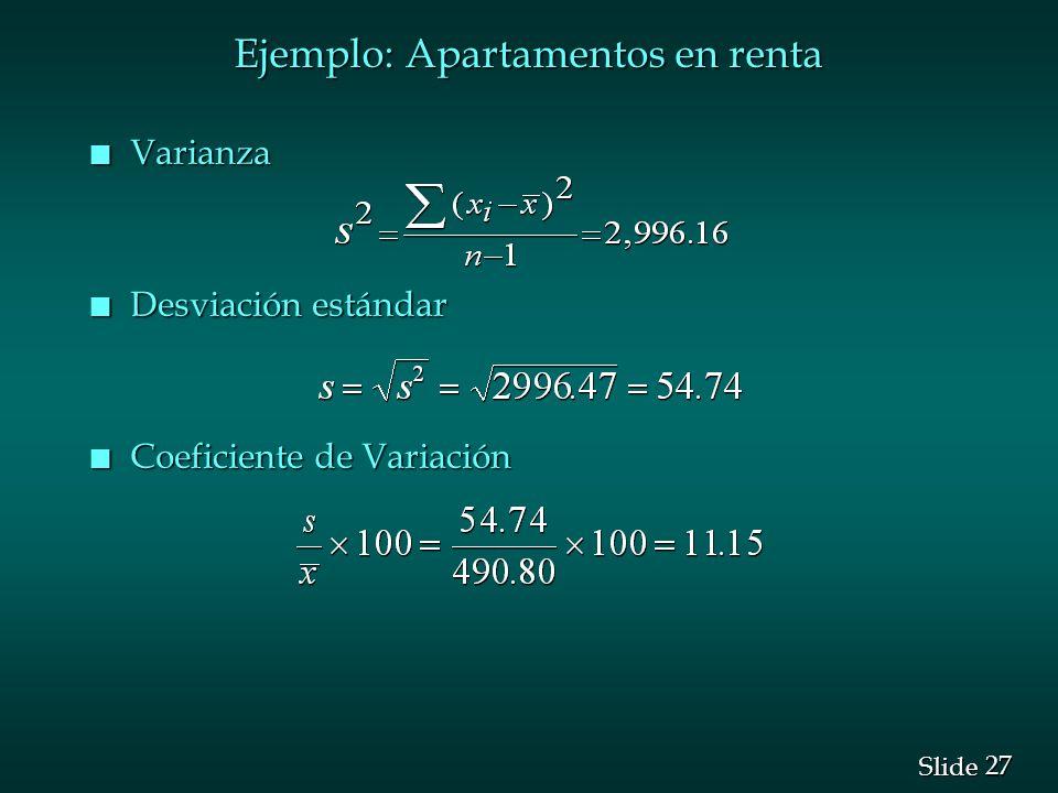 27 Slide Ejemplo: Apartamentos en renta n Varianza n Desviación estándar n Coeficiente de Variación