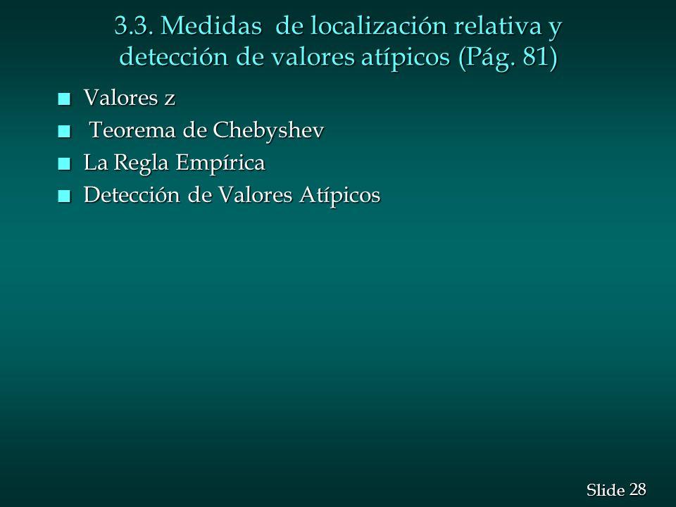28 Slide 3.3. Medidas de localización relativa y detección de valores atípicos (Pág. 81) n Valores z n Teorema de Chebyshev n La Regla Empírica n Dete