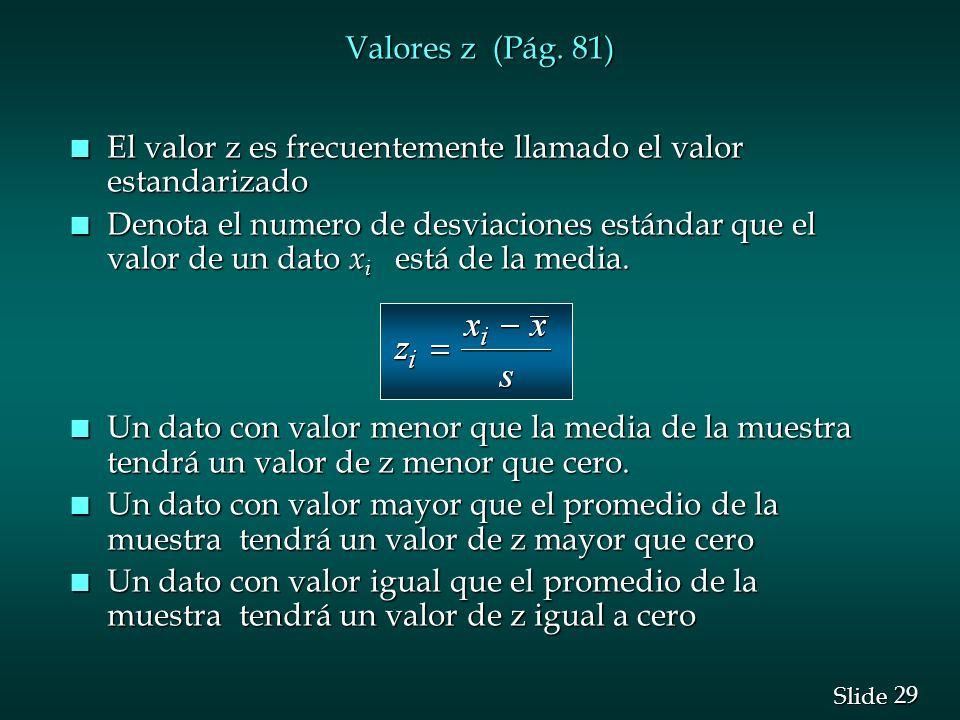29 Slide Valores z (Pág. 81) n El valor z es frecuentemente llamado el valor estandarizado n Denota el numero de desviaciones estándar que el valor de