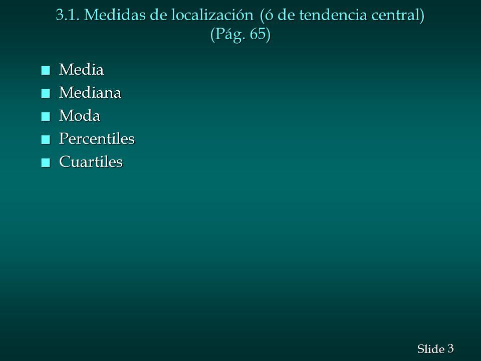 3 3 Slide 3.1. Medidas de localización (ó de tendencia central) (Pág. 65) n Media n Mediana n Moda n Percentiles n Cuartiles