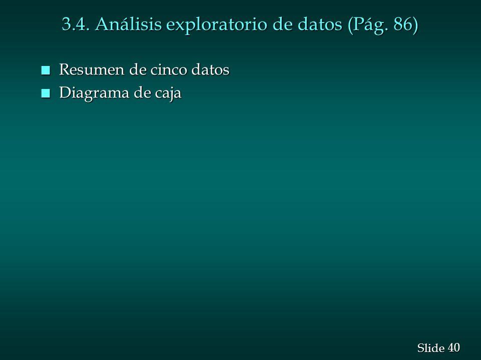 40 Slide 3.4. Análisis exploratorio de datos (Pág. 86) n Resumen de cinco datos n Diagrama de caja