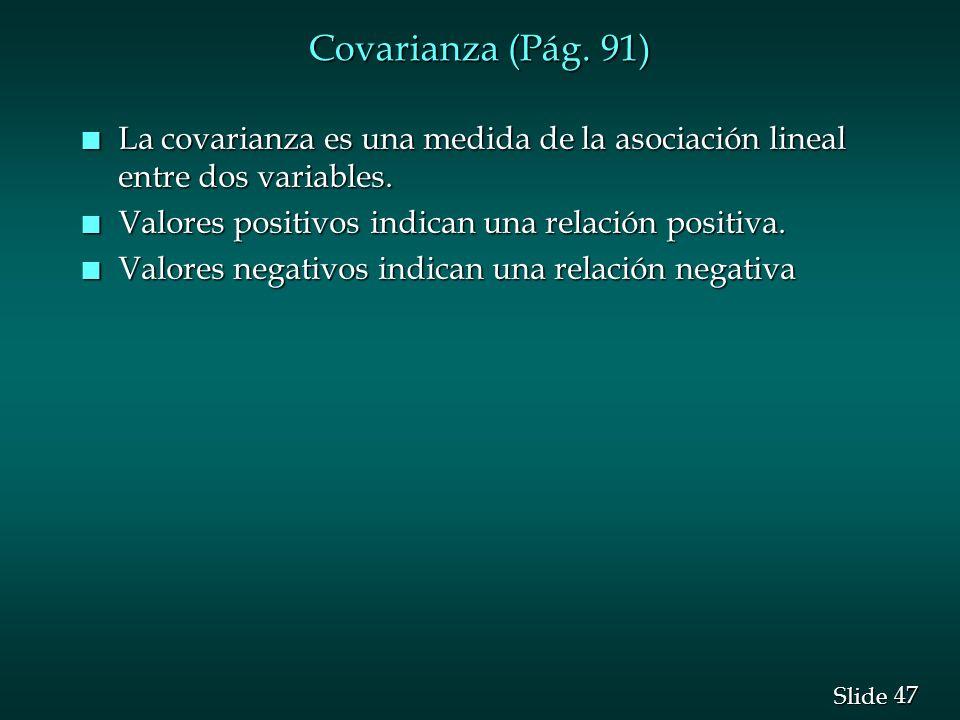 47 Slide Covarianza (Pág. 91) n La covarianza es una medida de la asociación lineal entre dos variables. n Valores positivos indican una relación posi