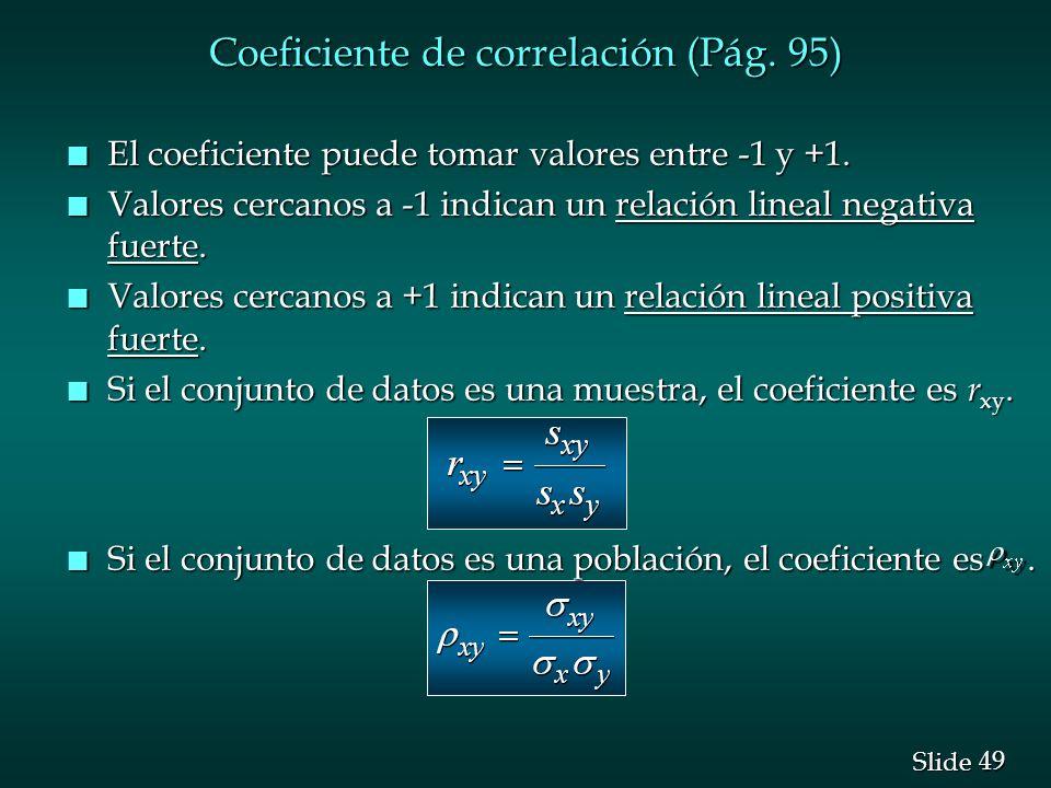 49 Slide Coeficiente de correlación (Pág. 95) n El coeficiente puede tomar valores entre -1 y +1. n Valores cercanos a -1 indican un relación lineal n