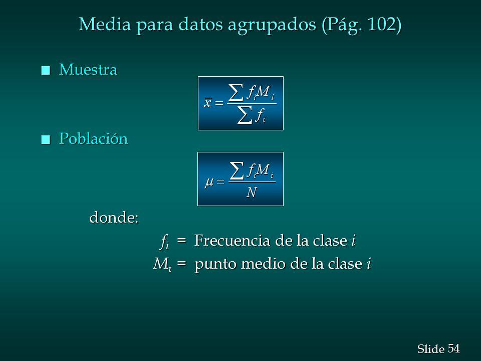 54 Slide n Muestra n Población donde: f i = Frecuencia de la clase i f i = Frecuencia de la clase i M i = punto medio de la clase i M i = punto medio