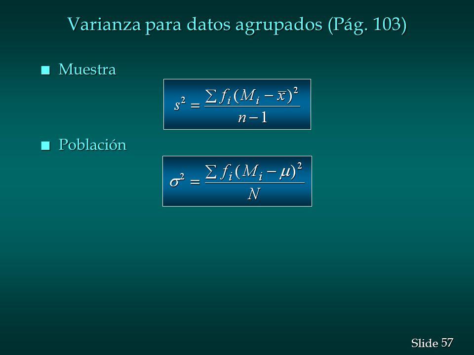 57 Slide Varianza para datos agrupados (Pág. 103) n Muestra n Población
