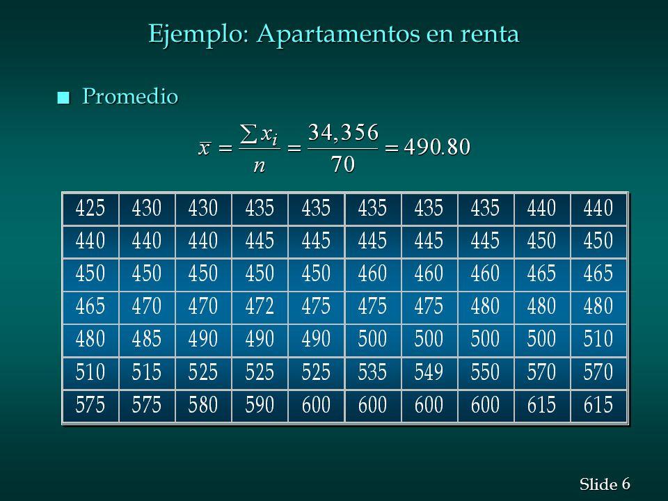 6 6 Slide Ejemplo: Apartamentos en renta n Promedio