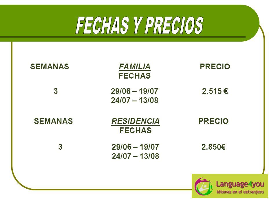 SEMANASFAMILIA FECHAS PRECIO 329/06 – 19/07 24/07 – 13/08 2.515 SEMANASRESIDENCIA FECHAS PRECIO 329/06 – 19/07 24/07 – 13/08 2.850