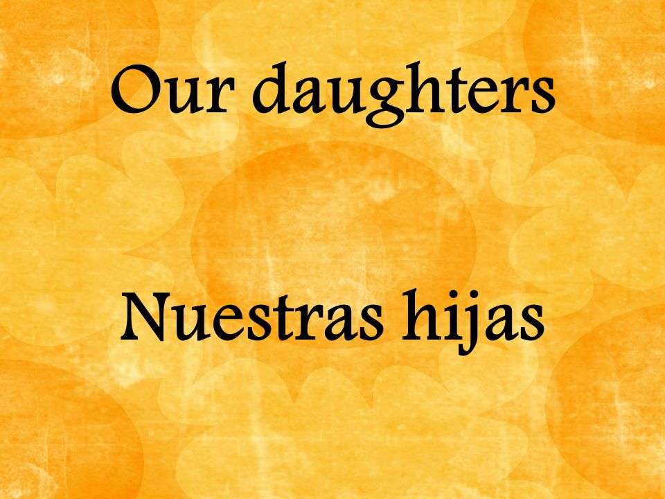 Our daughters Nuestras hijas