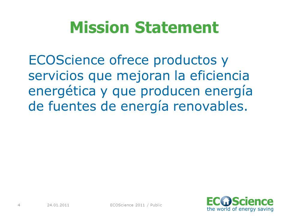 24.01.2011ECOScience 2011 / Public4 Mission Statement ECOScience ofrece productos y servicios que mejoran la eficiencia energética y que producen energía de fuentes de energía renovables.