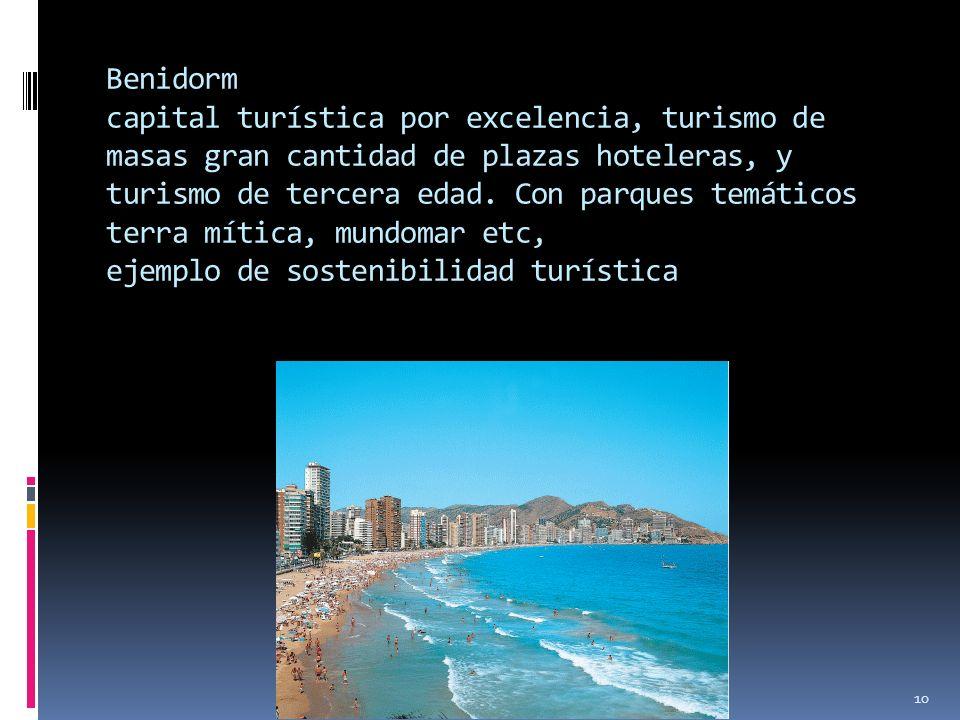 10 Benidorm capital turística por excelencia, turismo de masas gran cantidad de plazas hoteleras, y turismo de tercera edad. Con parques temáticos ter