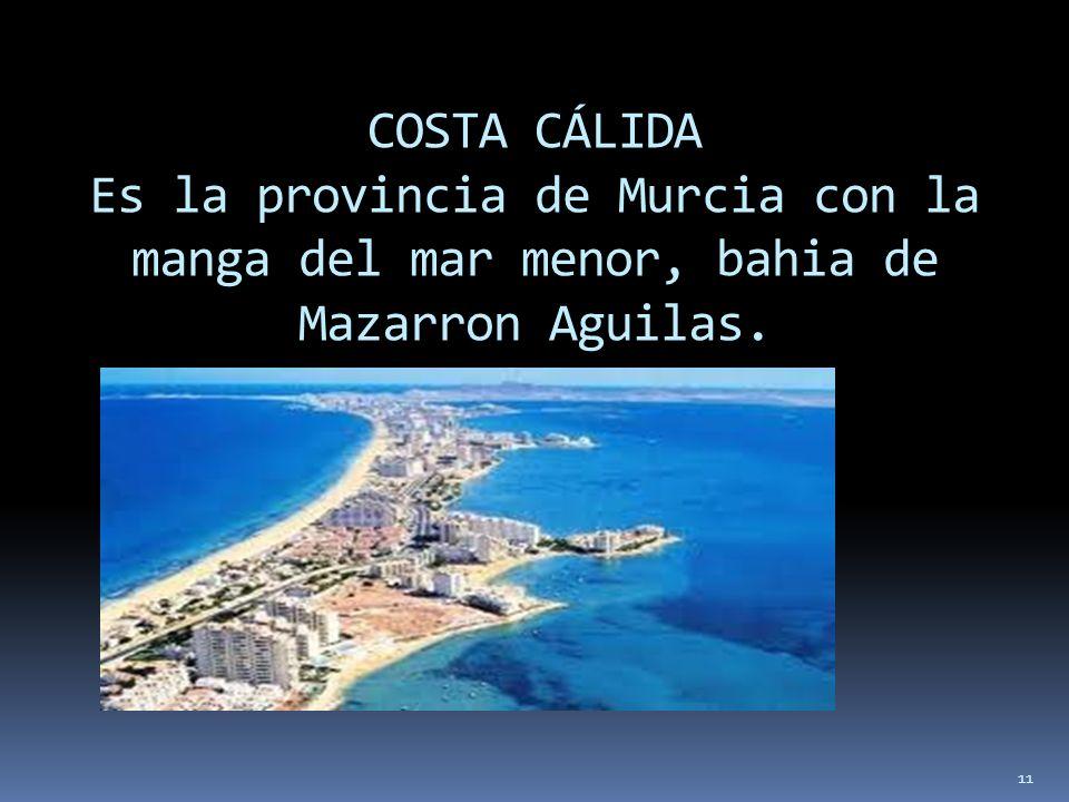 11 COSTA CÁLIDA Es la provincia de Murcia con la manga del mar menor, bahia de Mazarron Aguilas.