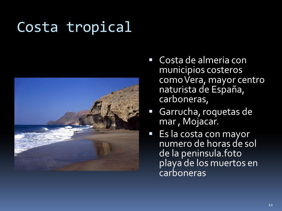 12 Costa tropical Costa de almeria con municipios costeros como Vera, mayor centro naturista de España, carboneras, Garrucha, roquetas de mar, Mojacar