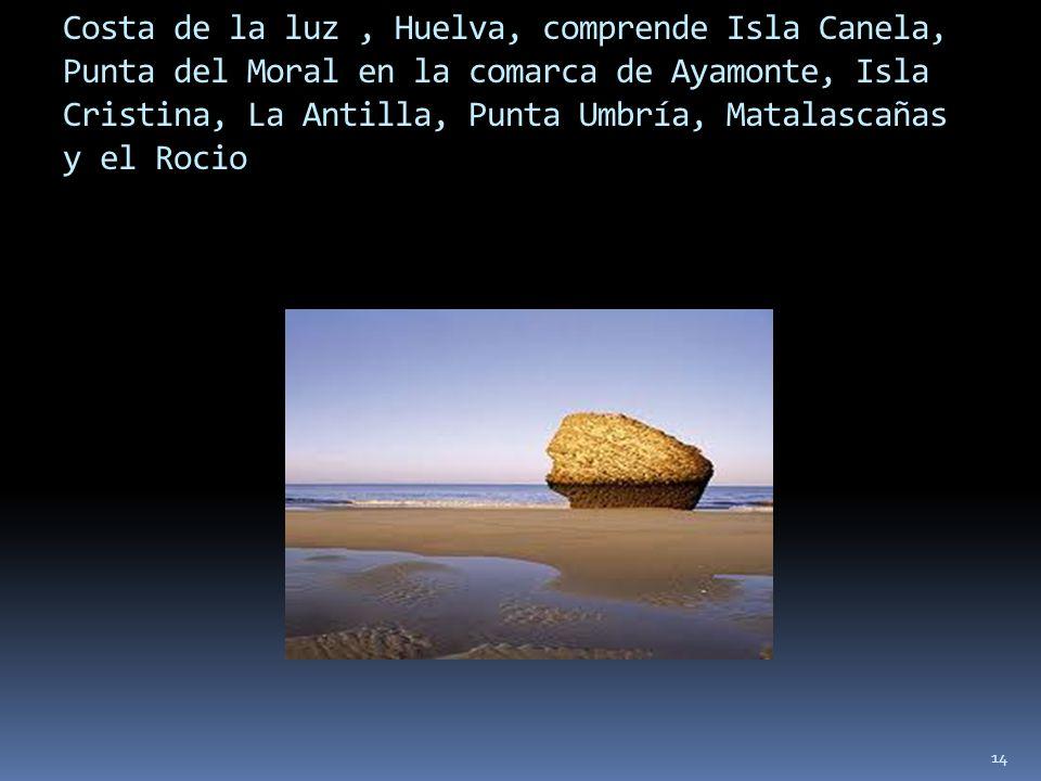 14 Costa de la luz, Huelva, comprende Isla Canela, Punta del Moral en la comarca de Ayamonte, Isla Cristina, La Antilla, Punta Umbría, Matalascañas y