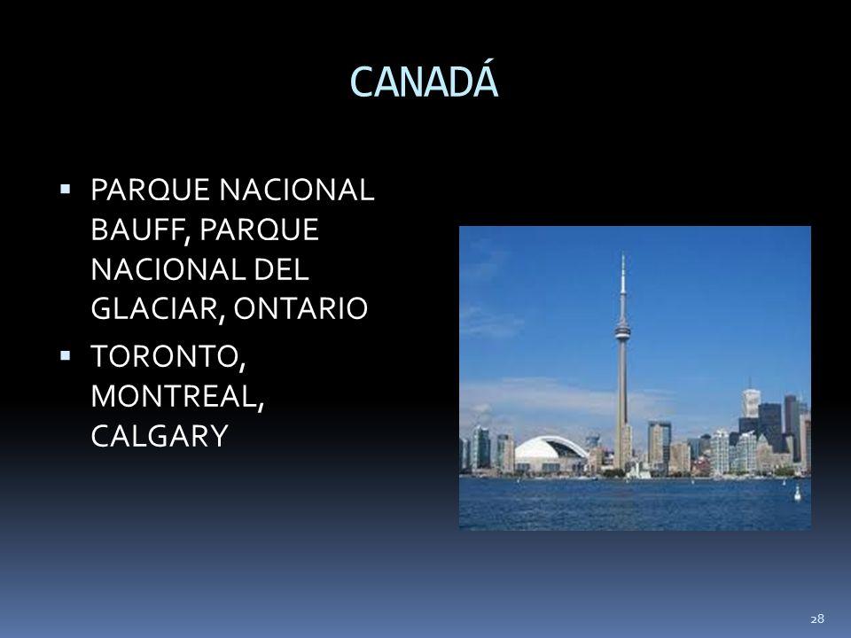 28 CANADÁ PARQUE NACIONAL BAUFF, PARQUE NACIONAL DEL GLACIAR, ONTARIO TORONTO, MONTREAL, CALGARY