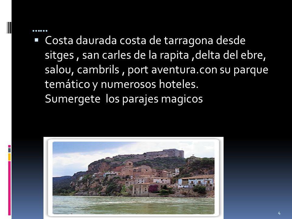 4 …… Costa daurada costa de tarragona desde sitges, san carles de la rapita,delta del ebre, salou, cambrils, port aventura.con su parque temático y nu